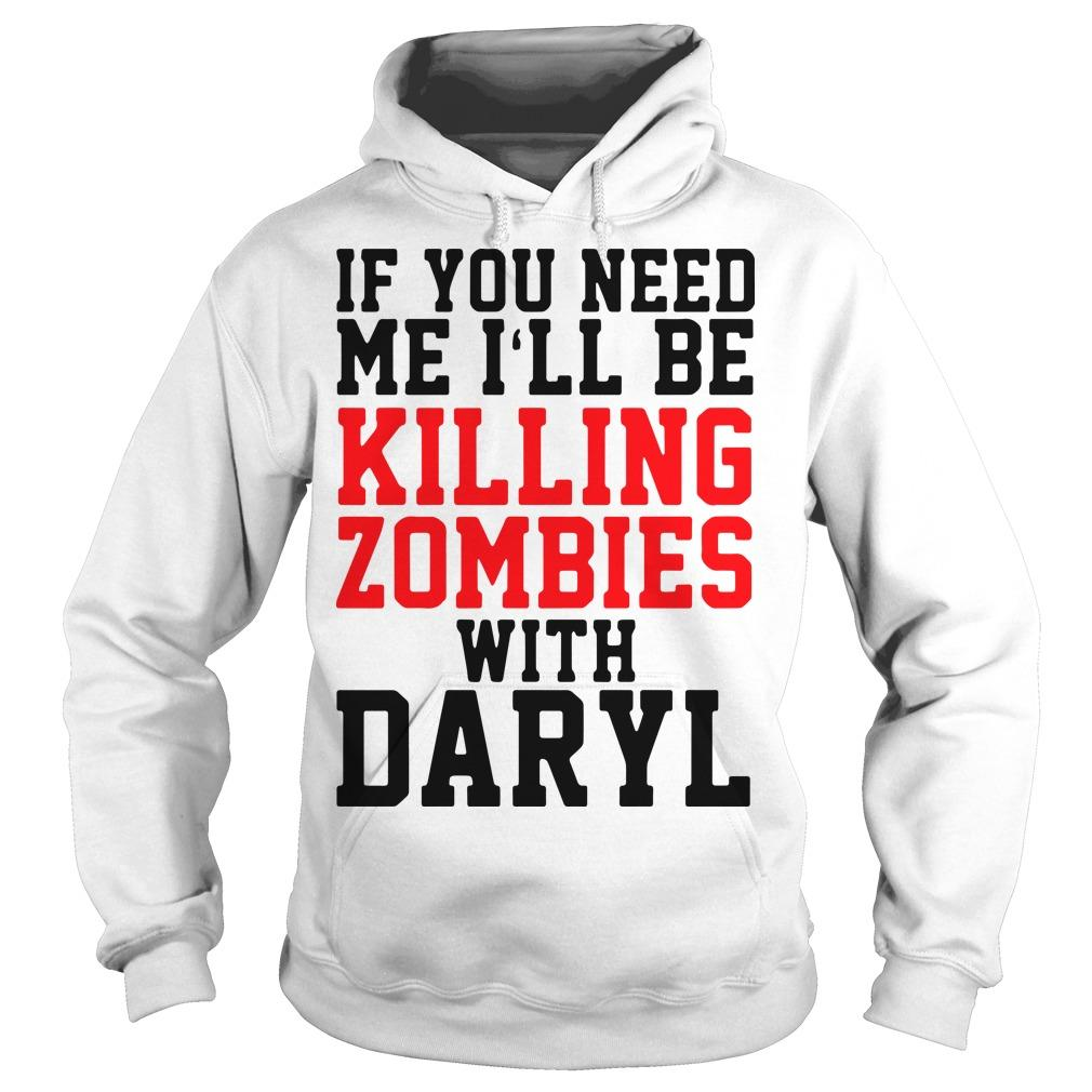 If You Need Me I'll Be Killing Zombies With Daryl Hoodie