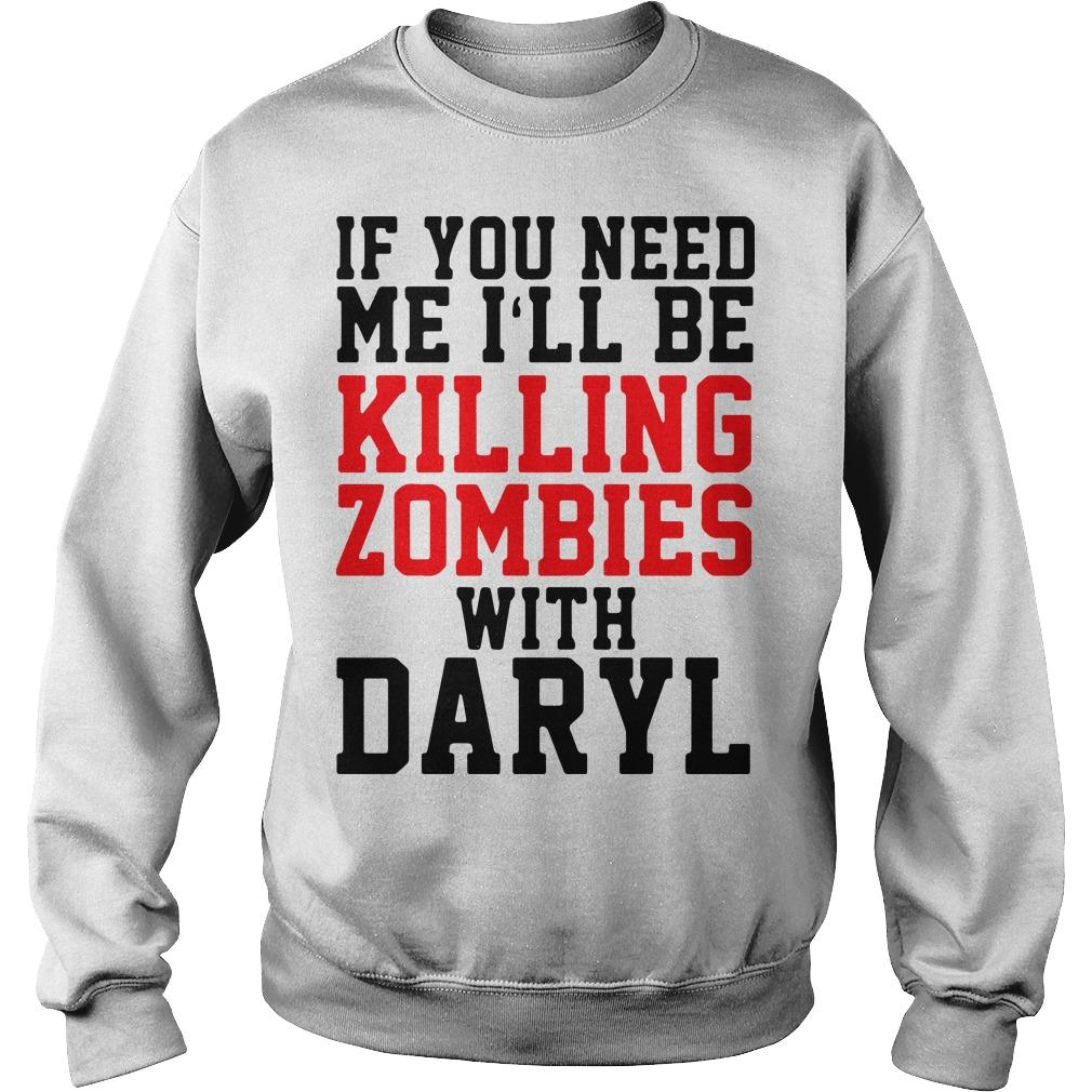 If You Need Me I'll Be Killing Zombies With Daryl Sweater