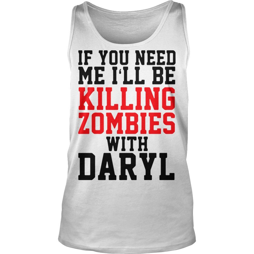 If You Need Me I'll Be Killing Zombies With Daryl Tank Top