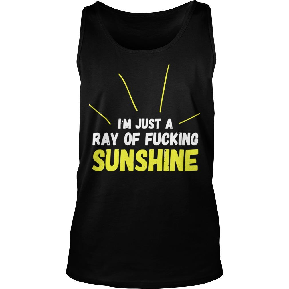 I'm Just A Ray Of Fucking Sunshine Tank Top