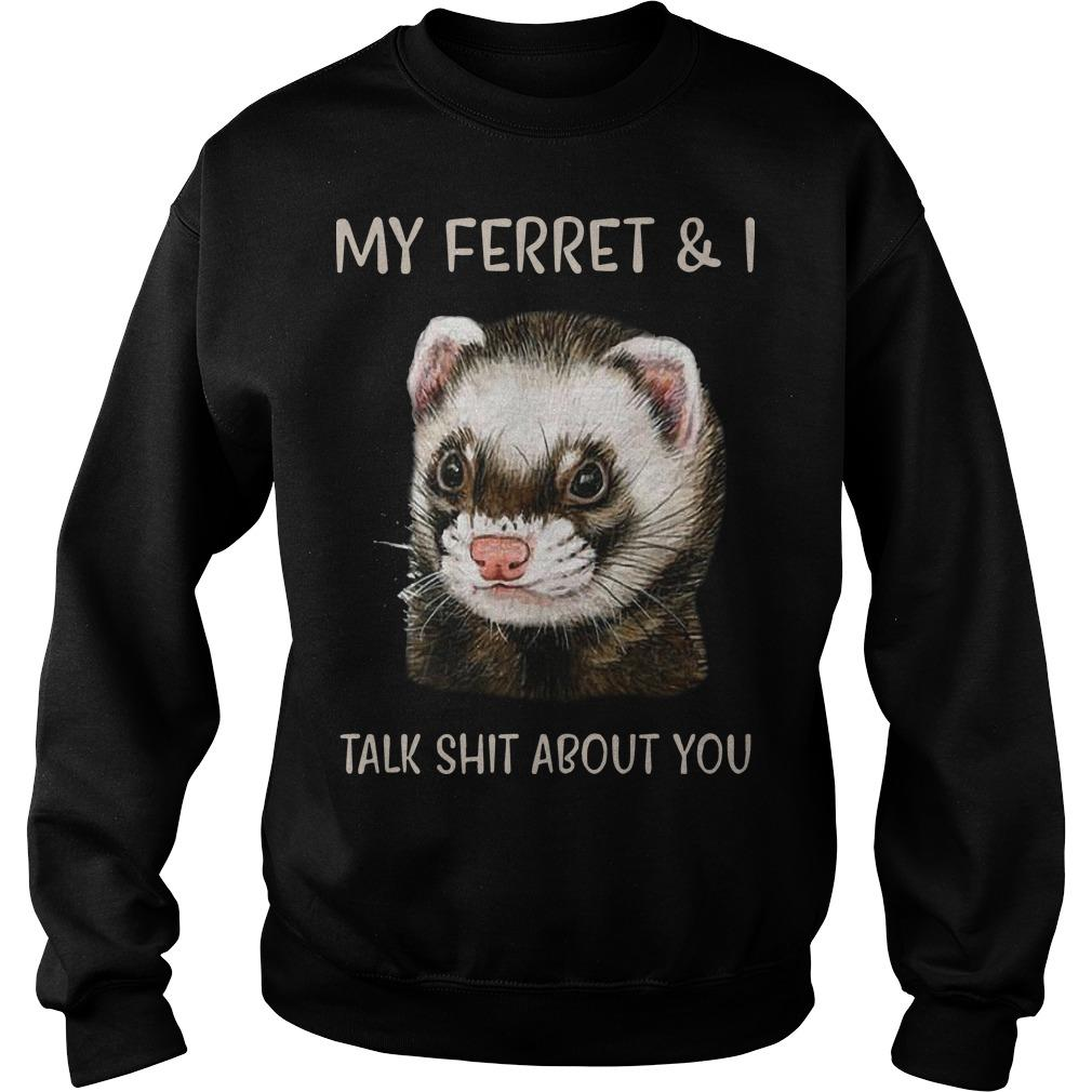 My Ferret And I Talk Shit About You Sweater