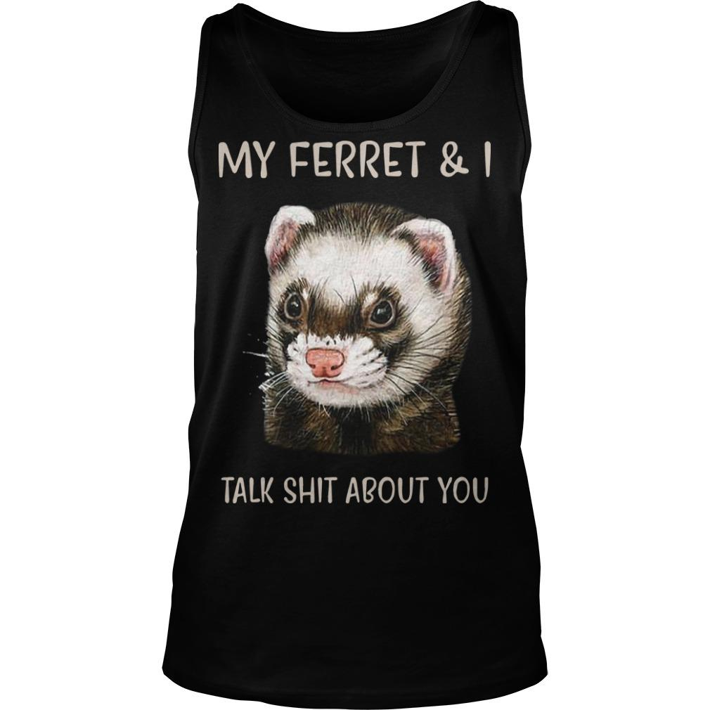 My Ferret And I Talk Shit About You Tank Top