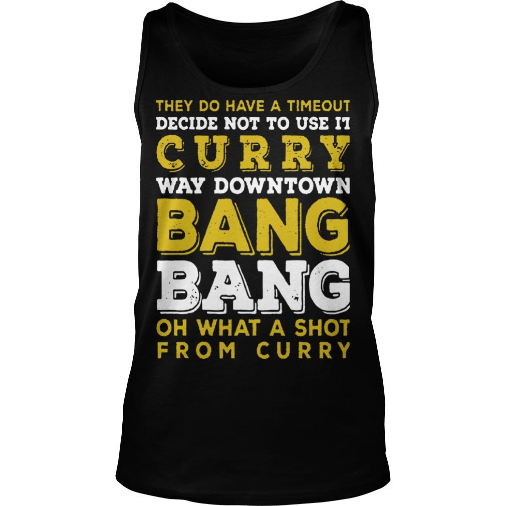 They Do Have A Timeout Way Down Town Bang Bang Stephen Curry T Tank Top