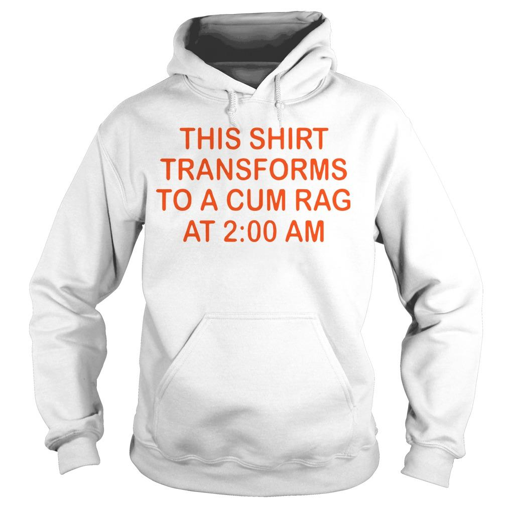 This Transforms To A Cum Rag At 2 00 Am Hoodie