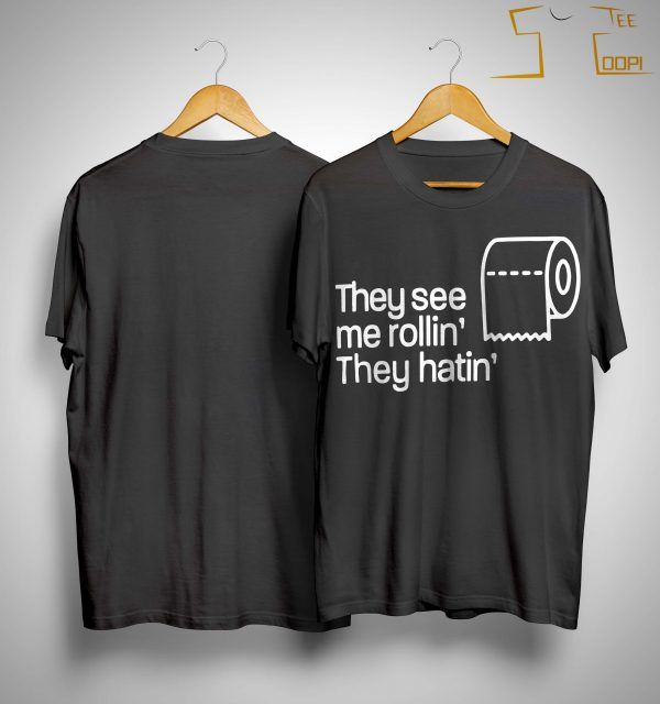 Toilet Paper They See Me Rollin' They Hatin' Shirt