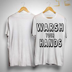 Warsh Your Hands Shirt