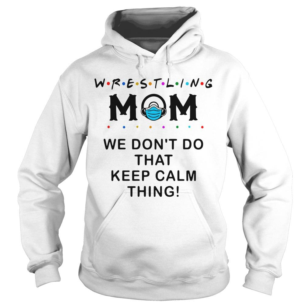 Wrestling Mom We Don't Do That Keep Calm Thing Hoodie
