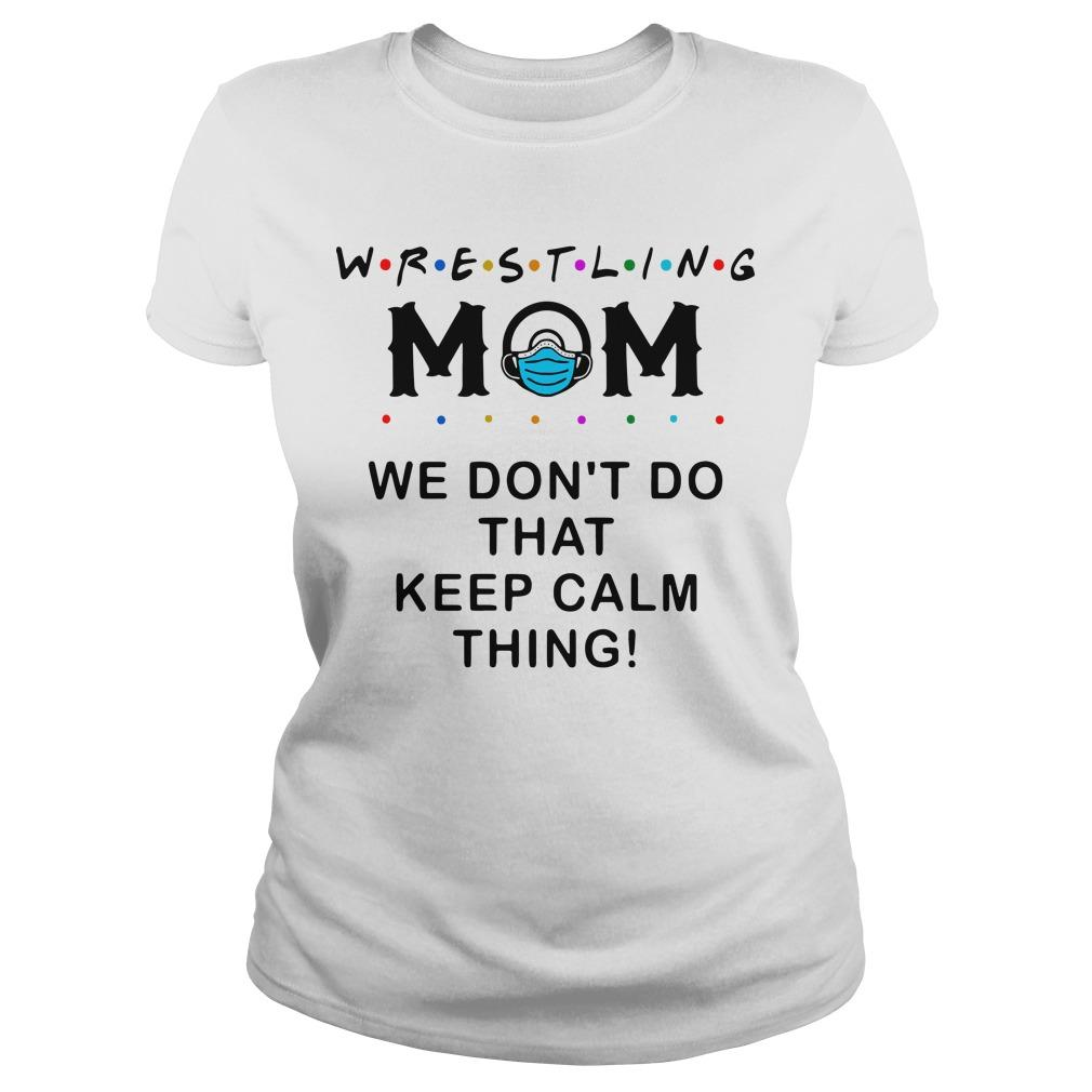 Wrestling Mom We Don't Do That Keep Calm Thing Longsleeve