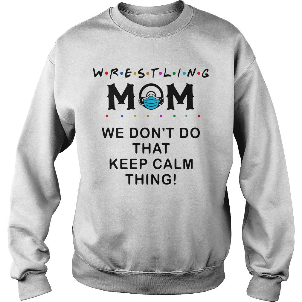 Wrestling Mom We Don't Do That Keep Calm Thing Sweater