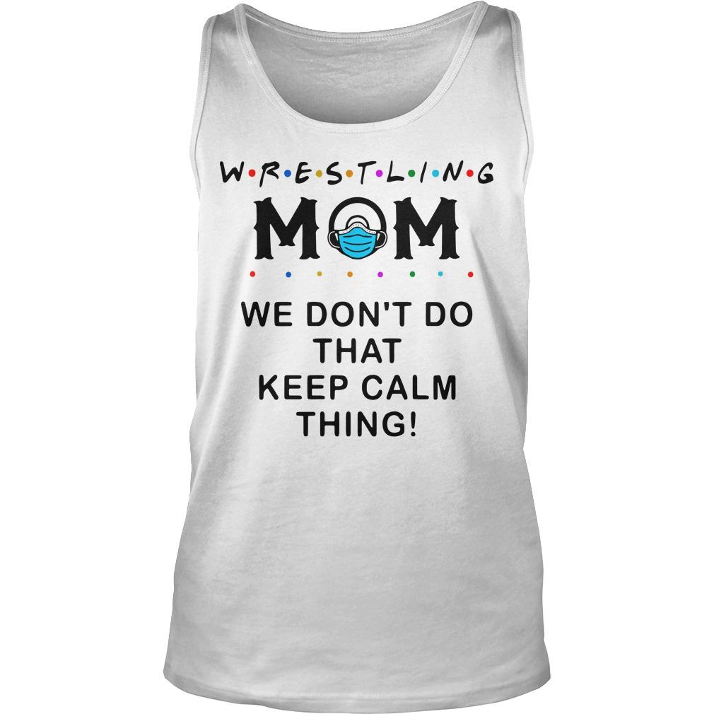 Wrestling Mom We Don't Do That Keep Calm Thing Tank Top