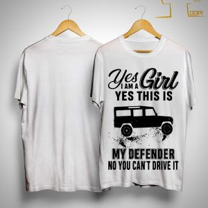 Yes I Am A Girl Yes This Is My Defender No You Can't Drive It Shirt