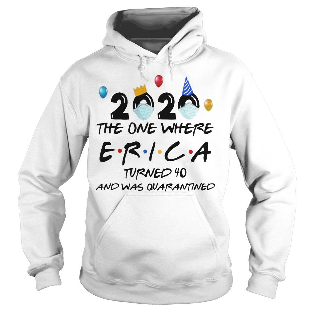 2020 The One Where Erica Turned 40 And Was Quarantined Hoodie
