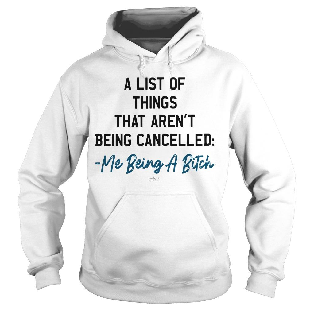 A List Of Things That Aren't Being Cancelled Me Being A Bitch Hoodie