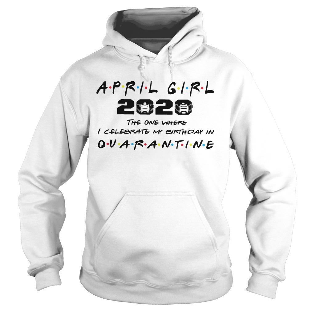 April Girl 2020 The One Where I Celebrate My Birthday In Quarantine Hoodie