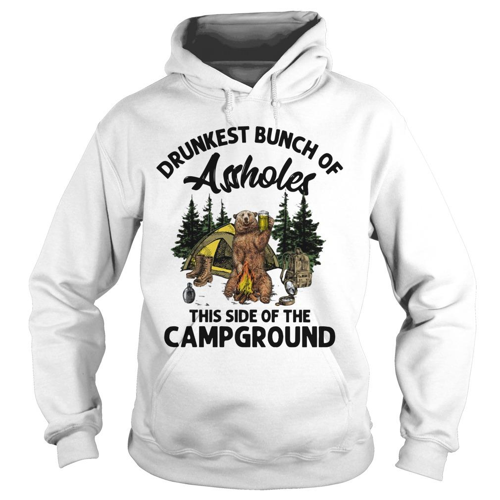 Bear Drunkest Bunch Of Assholes This Side Of The Campground Hoodie