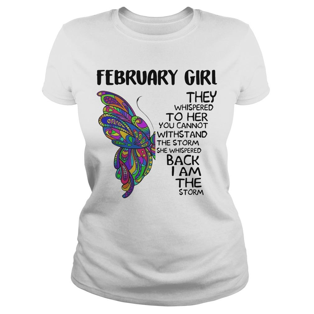 Butterfly February Girl They Whispered To Her You Cannot Withstand Longsleeve