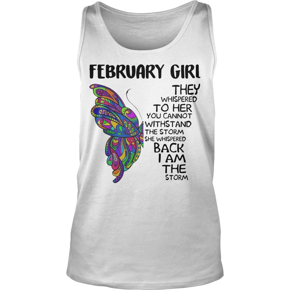 Butterfly February Girl They Whispered To Her You Cannot Withstand Tank Top
