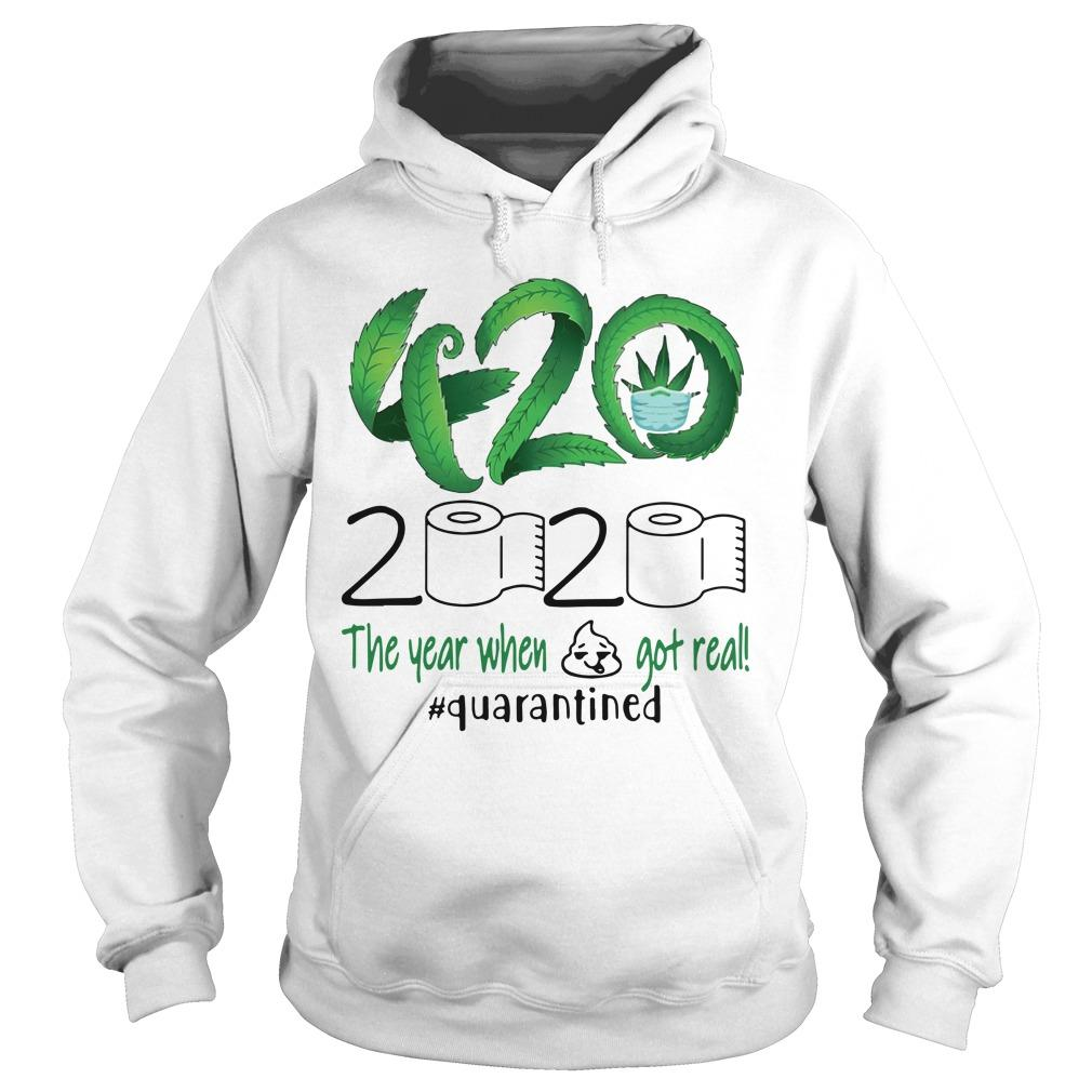 Cannabis 420 2020 The Year When Shit Got Real #quarantined Hoodie