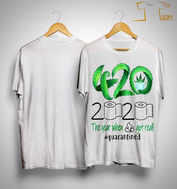 Cannabis 420 2020 The Year When Shit Got Real #quarantined Shirt