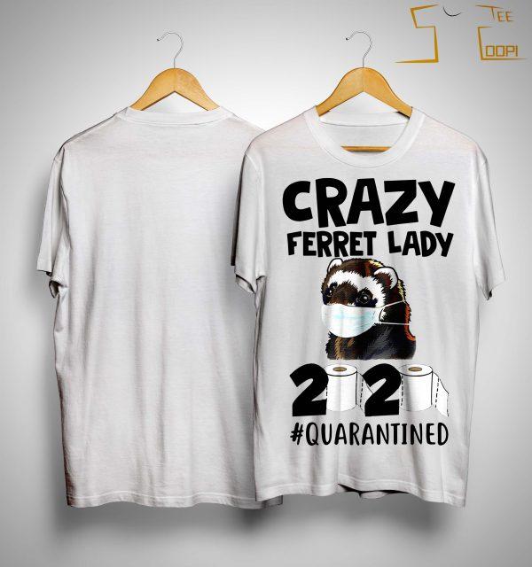 Crazy Ferret Lady 2020 Quarantined Shirt