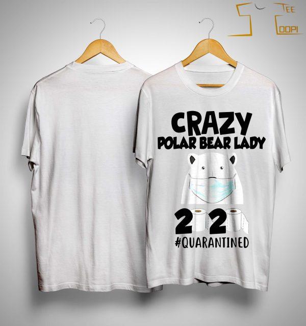 Crazy Polar Bear Lady 2020 Quarantined Shirt
