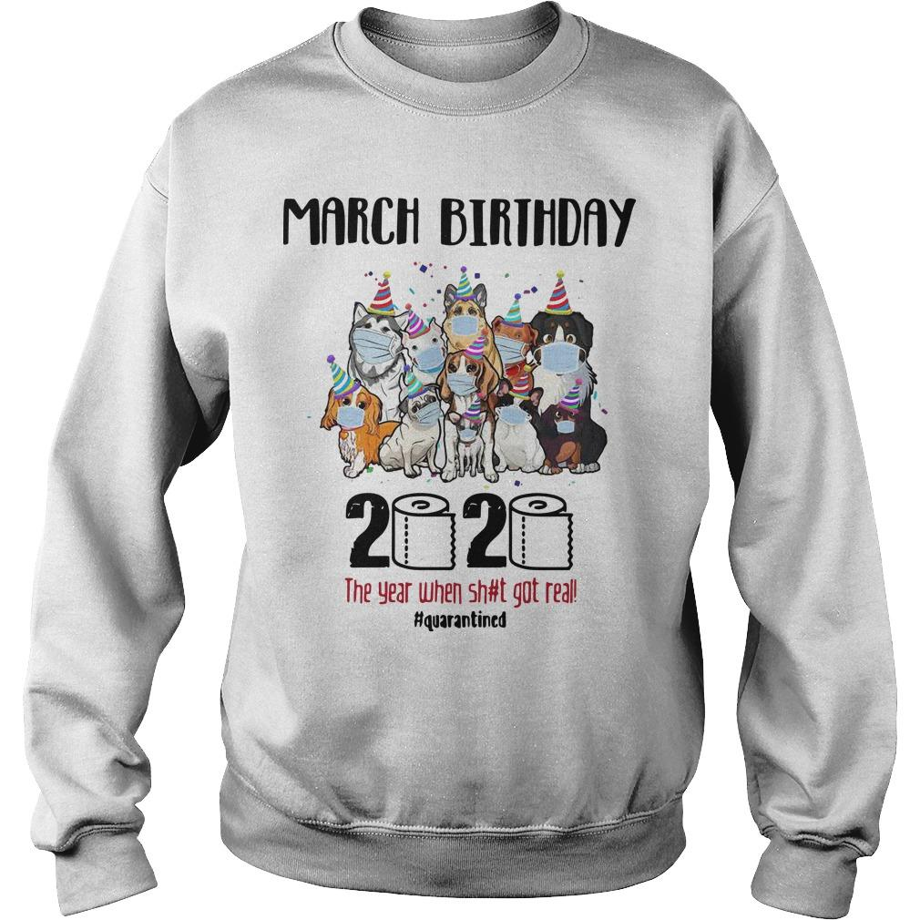 Dogs March Birthday 2020 The Year When Shit Got Real Quarantined Sweater