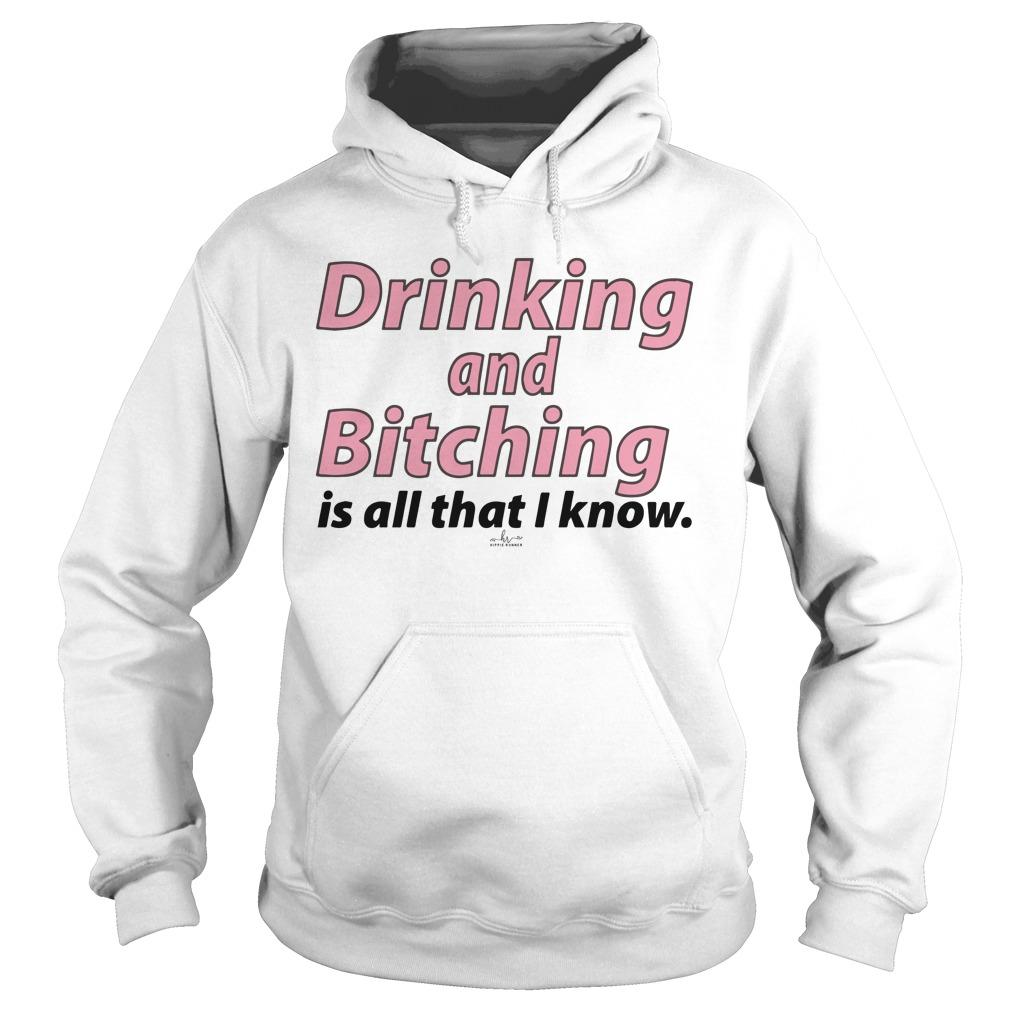 Drinking And Bitching Is All That I Know Hoodie