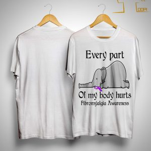 Elephant Every Part Of My Body Hurts Fibromyalgia Awareness Shirt