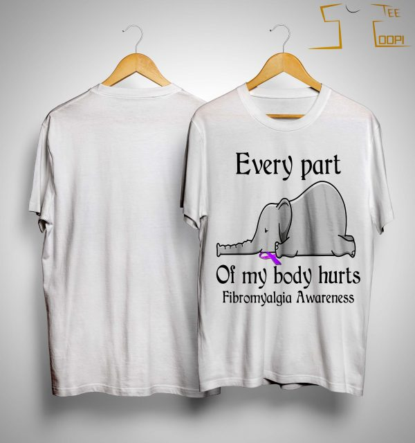 Elephant Every Part Of My Body Hurts Fibromyalgia Awareness Shirt