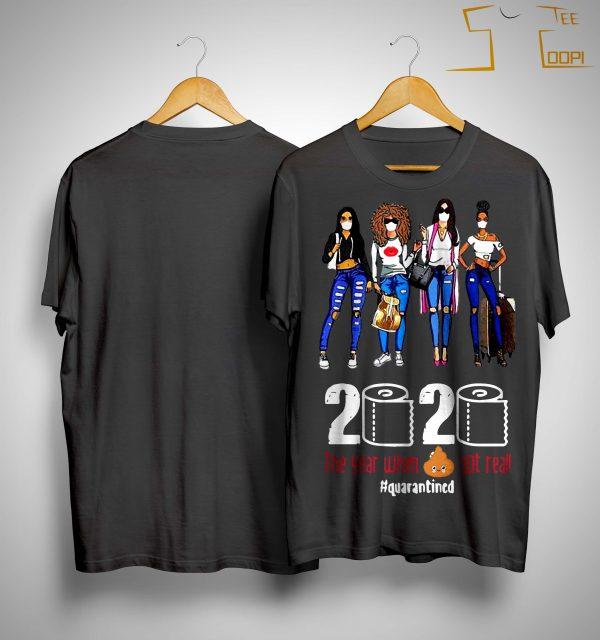Fashion Girl 2020 The Year When Shit Got Real Quarantined Shirt