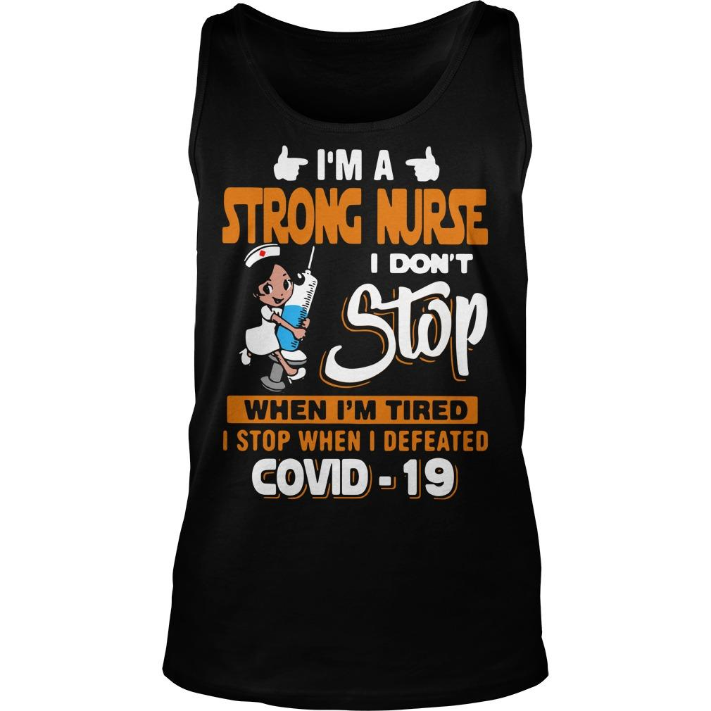 I'm A Strong Nurse I Don't Stop When I'm Tired I Stop When I Defeated Covid 19 Tank Top