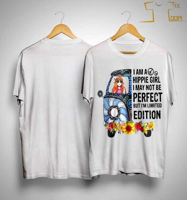I Am A Hippie Girl I May Not Be Perfect But I'm Limited Edition Shirt