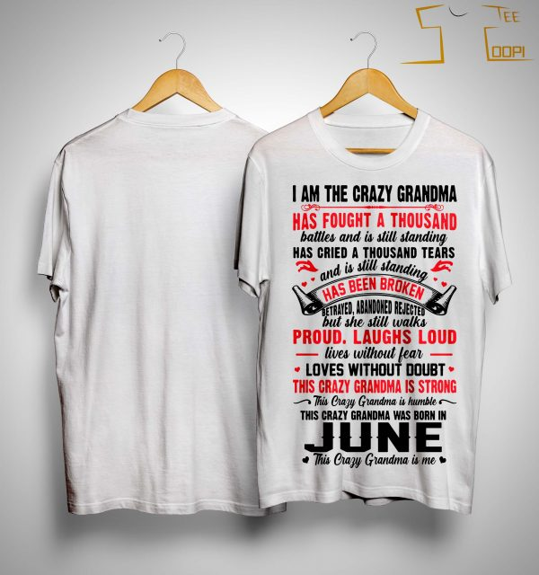 I Am The Crazy Grandma Has Fought A Thousand Battles Was Born In June Shirt