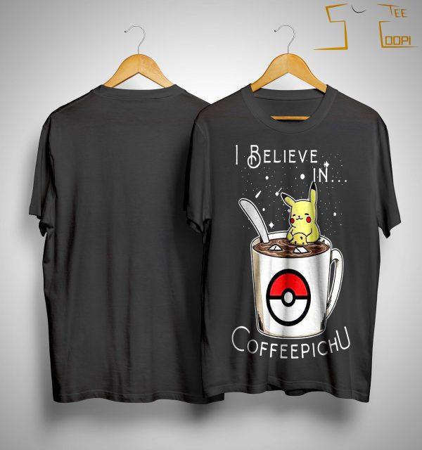 I Believe In Coffeepichu Shirt