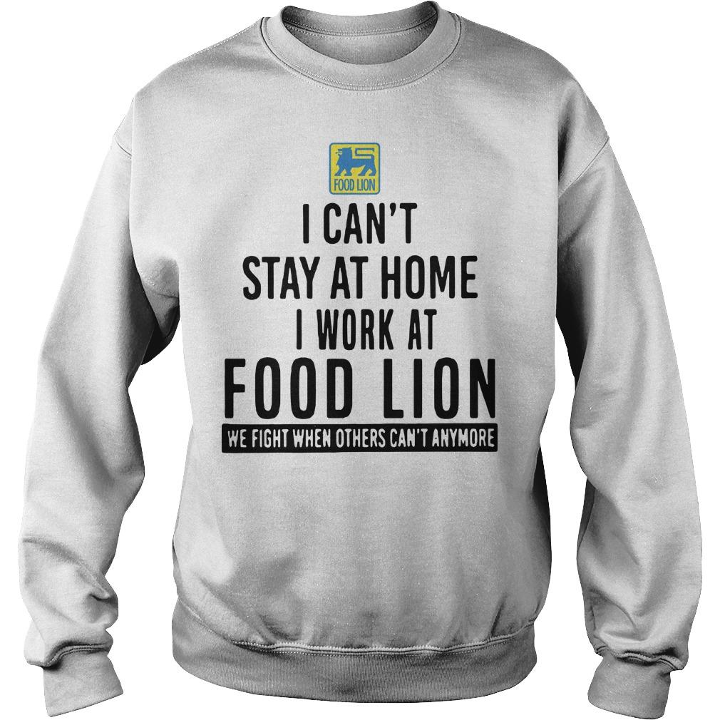 I Can't Stay At Home I Work At Food Lion Sweater