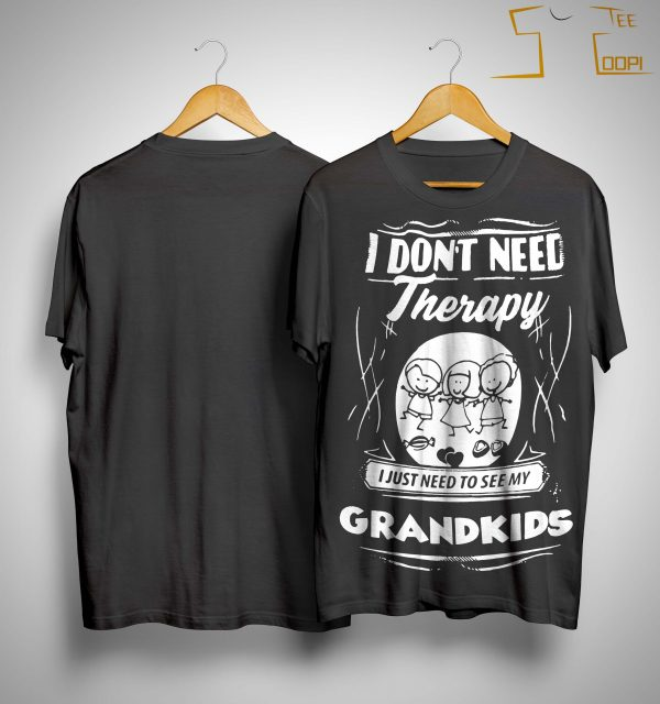 I Don't Need Therapy I Just Need To See My Grandkids Shirt