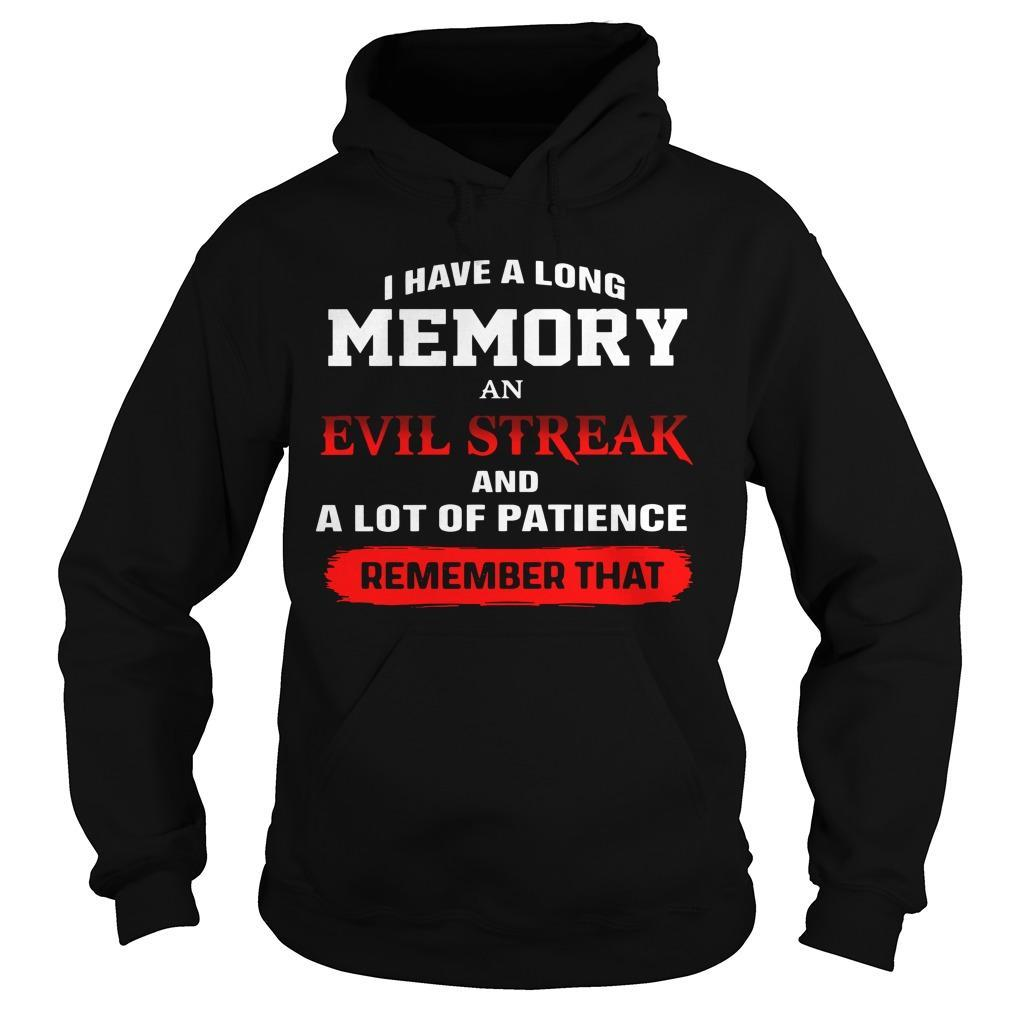 I Have A Long Memory An Evil Streak And A Lot Of Patience Remember That Hoodie