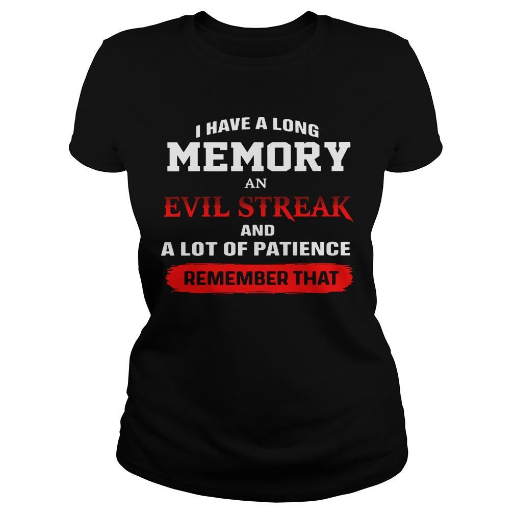 I Have A Long Memory An Evil Streak And A Lot Of Patience Remember That Longsleeve