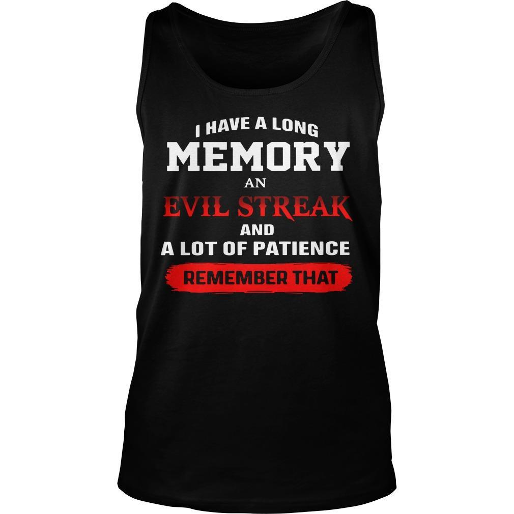 I Have A Long Memory An Evil Streak And A Lot Of Patience Remember That Tank Top