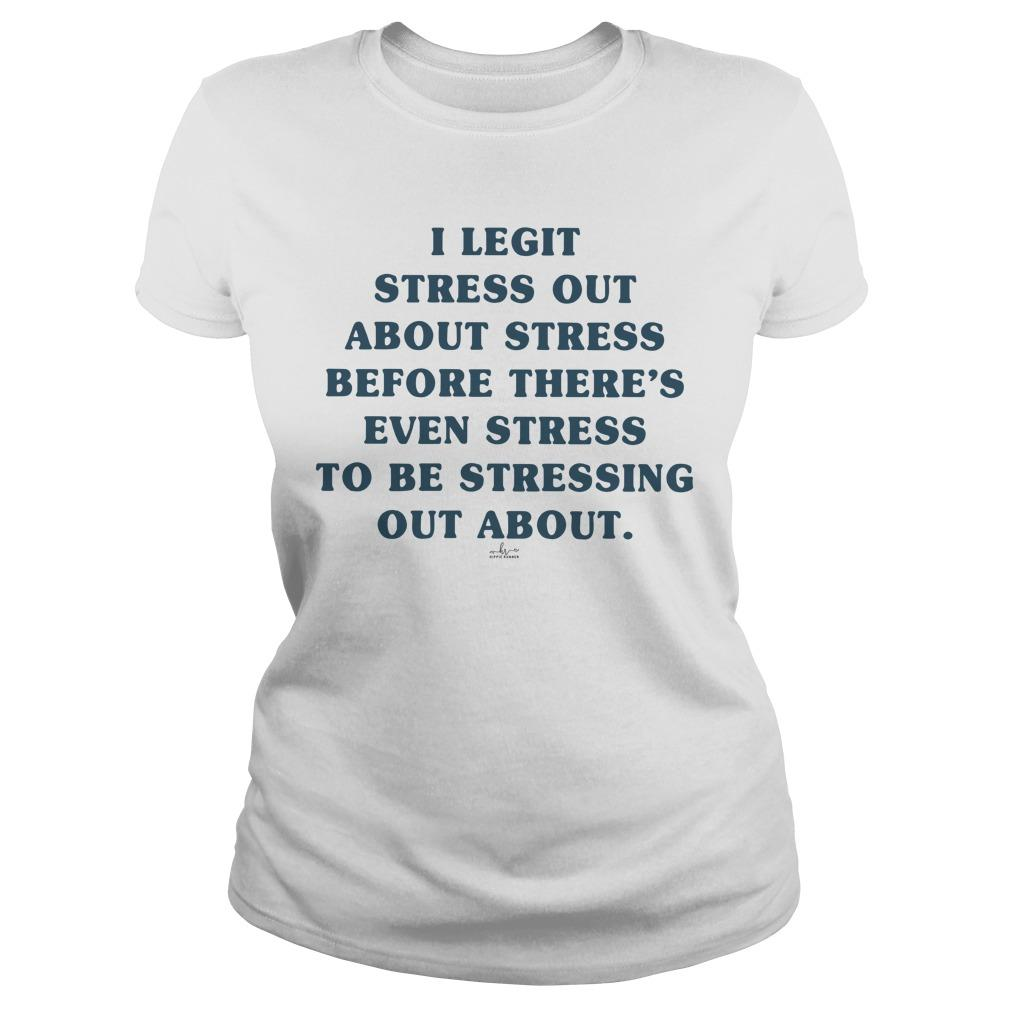 I Legit Stress Out About Stress Before There's Even Stress To Be Stressing Out About Longsleeve