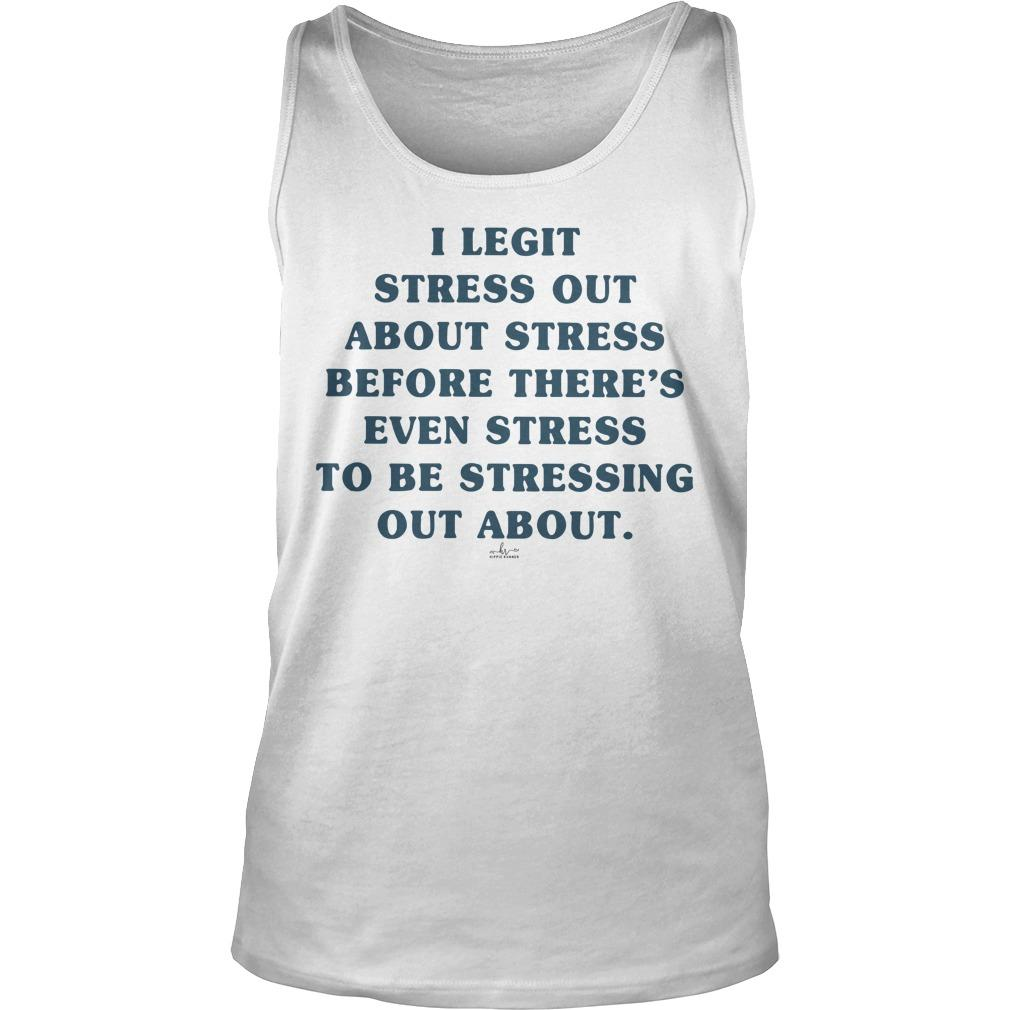 I Legit Stress Out About Stress Before There's Even Stress To Be Stressing Out About Tank Top