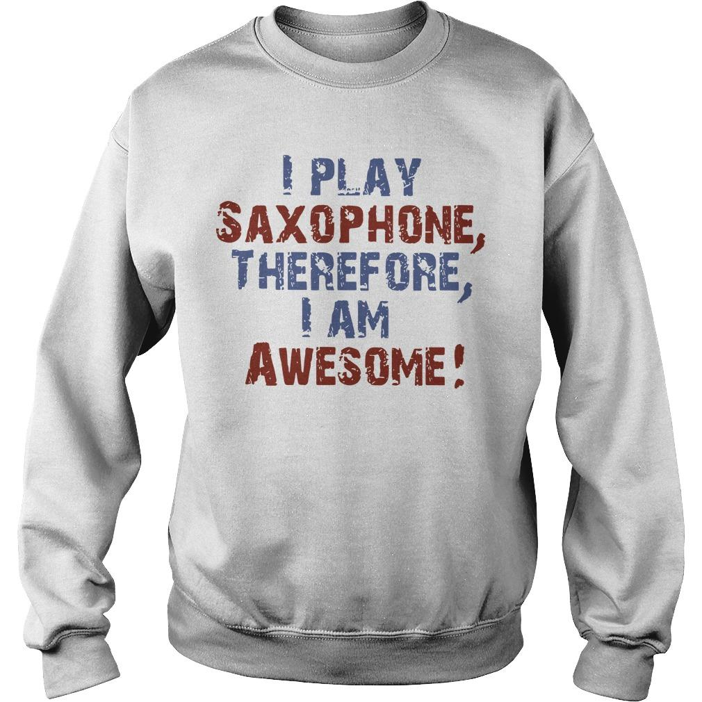 I Play Saxophone Therefore I Am Awesome Sweater