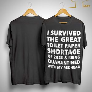 I Survived The Great Toilet Paper Shortage Of 2020 And Being Quarantined With Redhead Shirt