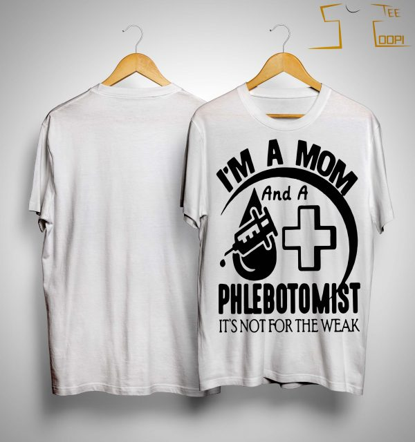 I'm A Mom And A Phlebotomist It's Not For The Weak Shirt