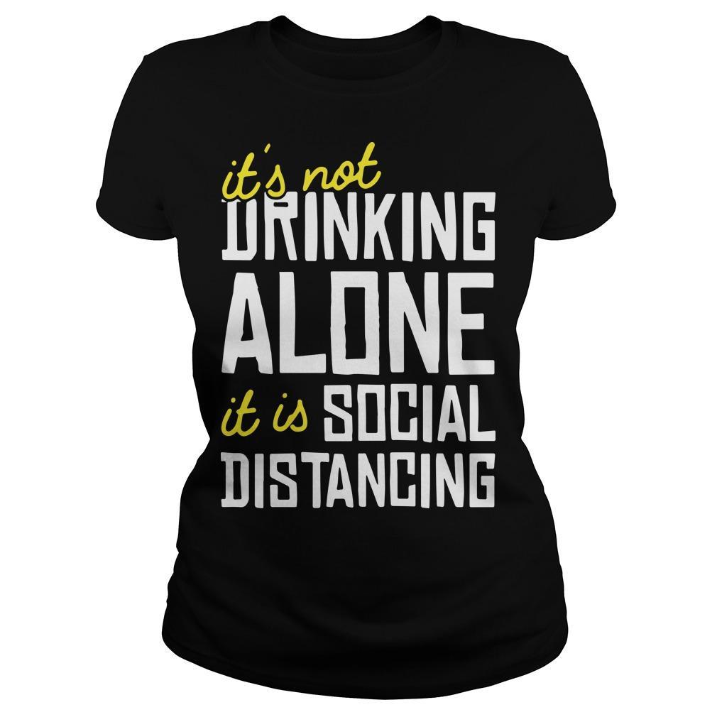 It's Not Drinking Alone It Is Social Distancing Longsleeve