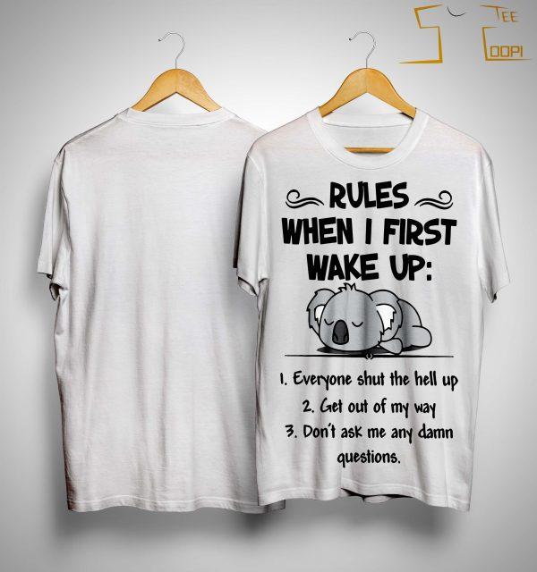 Koala Rules When I First Wake Up Everyone Shut The Hell Up Shirt