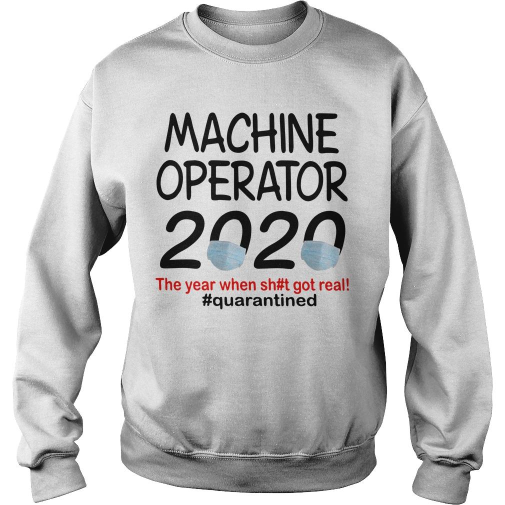 Machine Operator 2020 The Year When Shit Got Real Quarantined Sweater