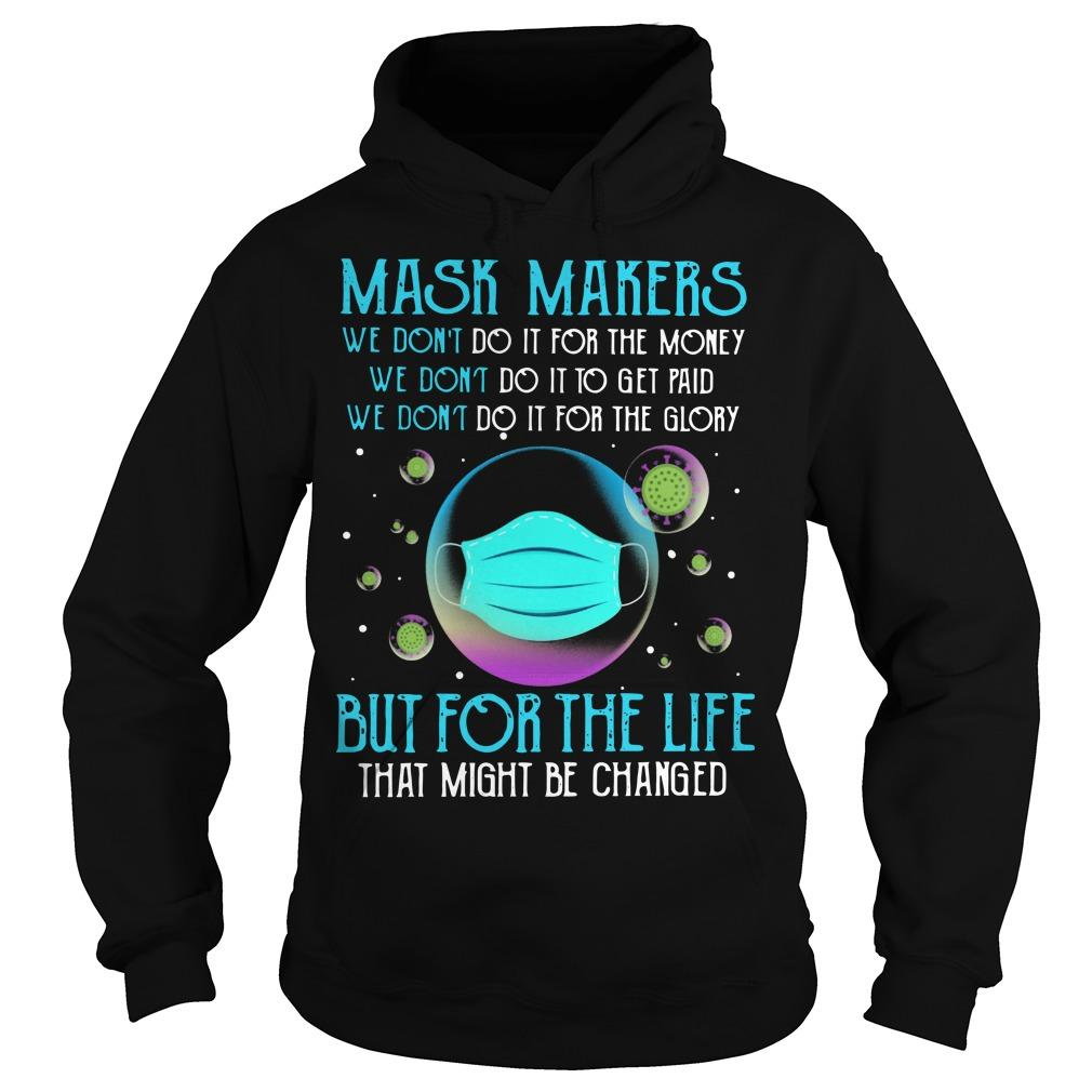 Mask Makers We Don't Do It For The Money But For The Life That Might Be Changed Hoodie
