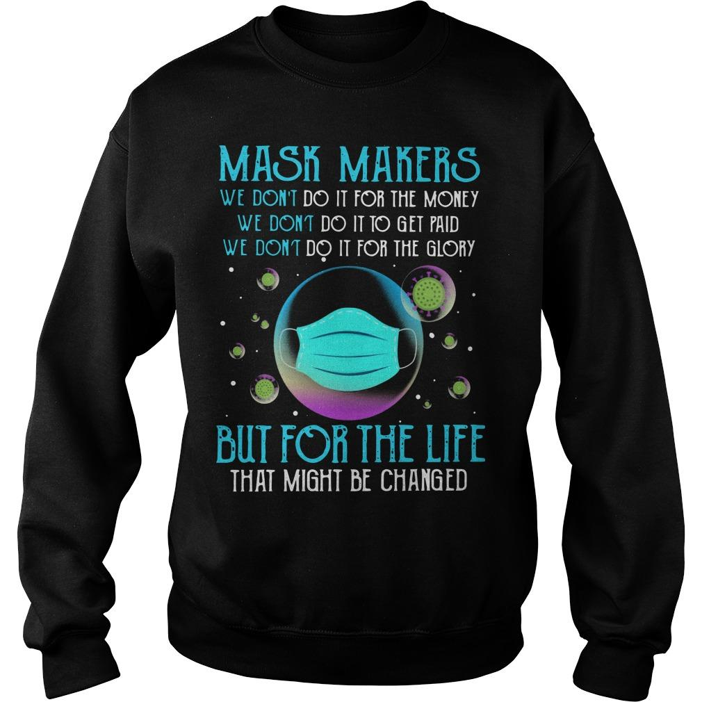 Mask Makers We Don't Do It For The Money But For The Life That Might Be Changed Sweater