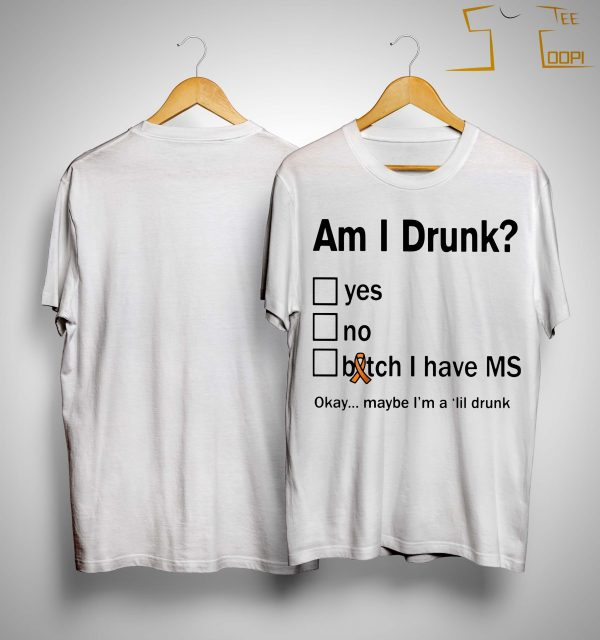 Multiple Sclerosis Am I Drunk Yes No Bitch I Have Ms Shirt